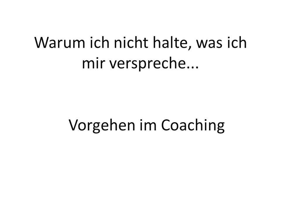 Warum ich nicht halte, was ich mir verspreche... Vorgehen im Coaching