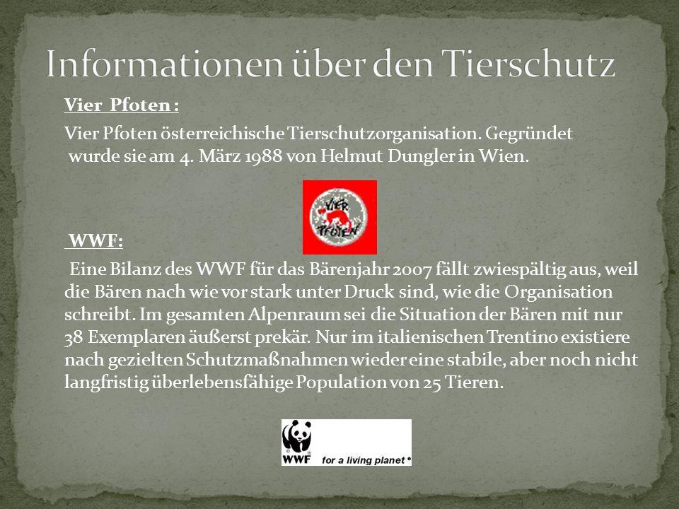 Vier Pfoten : Vier Pfoten österreichische Tierschutzorganisation. Gegründet wurde sie am 4. März 1988 von Helmut Dungler in Wien. WWF: Eine Bilanz des