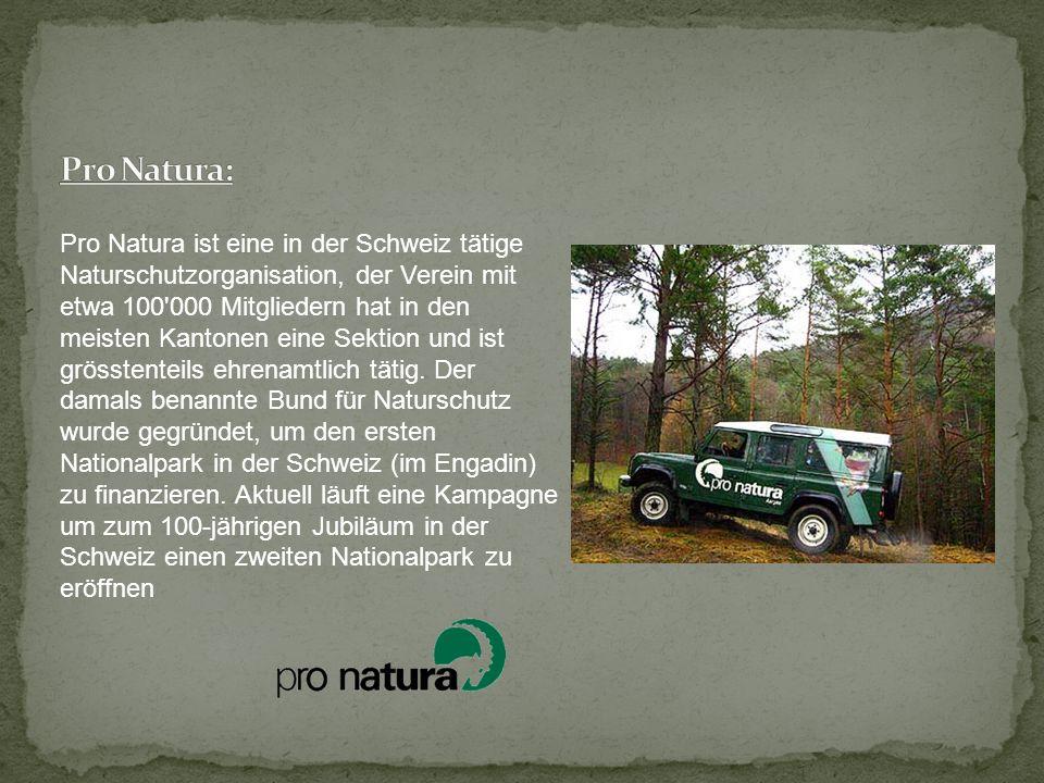 Pro Natura ist eine in der Schweiz tätige Naturschutzorganisation, der Verein mit etwa 100'000 Mitgliedern hat in den meisten Kantonen eine Sektion un
