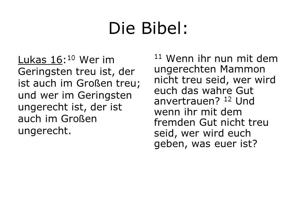 Die Bibel: Lukas 16: 10 Wer im Geringsten treu ist, der ist auch im Gro ß en treu; und wer im Geringsten ungerecht ist, der ist auch im Gro ß en ungerecht.