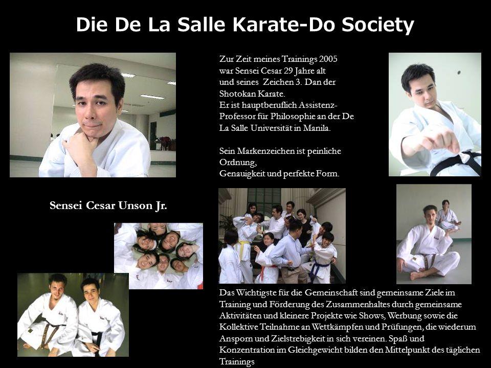 Die De La Salle Karate-Do Society Zur Zeit meines Trainings 2005 war Sensei Cesar 29 Jahre alt und seines Zeichen 3. Dan der Shotokan Karate. Er ist h