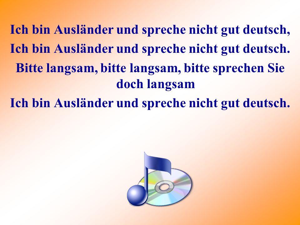 Ich bin Ausländer und spreche nicht gut deutsch, Ich bin Ausländer und spreche nicht gut deutsch. Bitte langsam, bitte langsam, bitte sprechen Sie doc