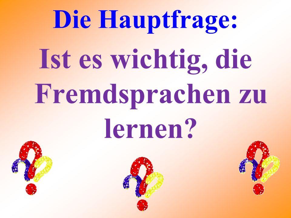 Diе Hauptfrage: Ist es wichtig, die Fremdsprachen zu lernen?