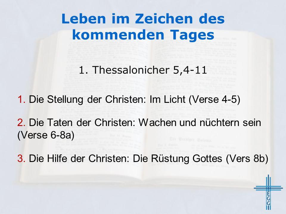 Leben im Zeichen des kommenden Tages 1. Die Stellung der Christen: Im Licht (Verse 4-5) 2. Die Taten der Christen: Wachen und nüchtern sein (Verse 6-8