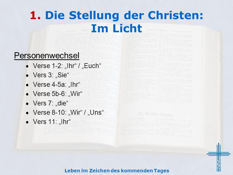 1. Die Stellung der Christen: Im Licht Personenwechsel Verse 1-2: Ihr / Euch Vers 3: Sie Verse 4-5a: Ihr Verse 5b-6: Wir Vers 7: die Verse 8-10: Wir /
