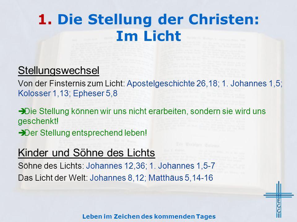 1. Die Stellung der Christen: Im Licht Stellungswechsel Von der Finsternis zum Licht: Apostelgeschichte 26,18; 1. Johannes 1,5; Kolosser 1,13; Epheser