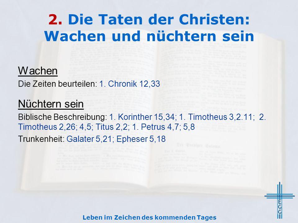2. Die Taten der Christen: Wachen und nüchtern sein Wachen Die Zeiten beurteilen: 1. Chronik 12,33 Nüchtern sein Biblische Beschreibung: 1. Korinther