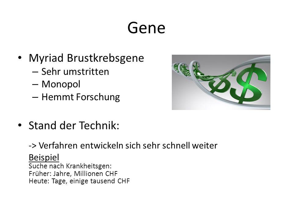 Gene Myriad Brustkrebsgene – Sehr umstritten – Monopol – Hemmt Forschung Stand der Technik: -> Verfahren entwickeln sich sehr schnell weiter Beispiel