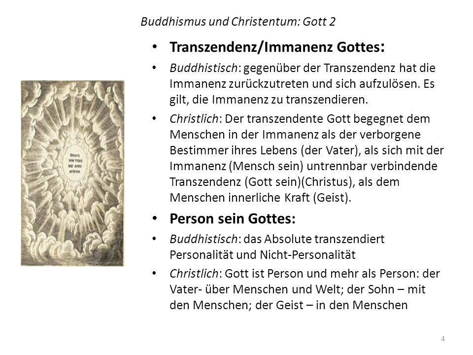 Buddhismus und Christentum: Gott 2 Transzendenz/Immanenz Gottes : Buddhistisch: gegenüber der Transzendenz hat die Immanenz zurückzutreten und sich aufzulösen.