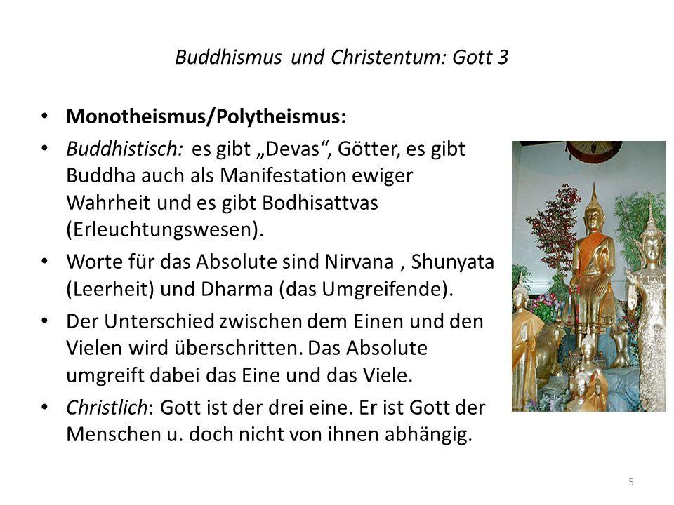Buddhismus und Christentum: Gott 3 Monotheismus/Polytheismus: Buddhistisch: es gibt Devas, Götter, es gibt Buddha auch als Manifestation ewiger Wahrheit und es gibt Bodhisattvas (Erleuchtungswesen).