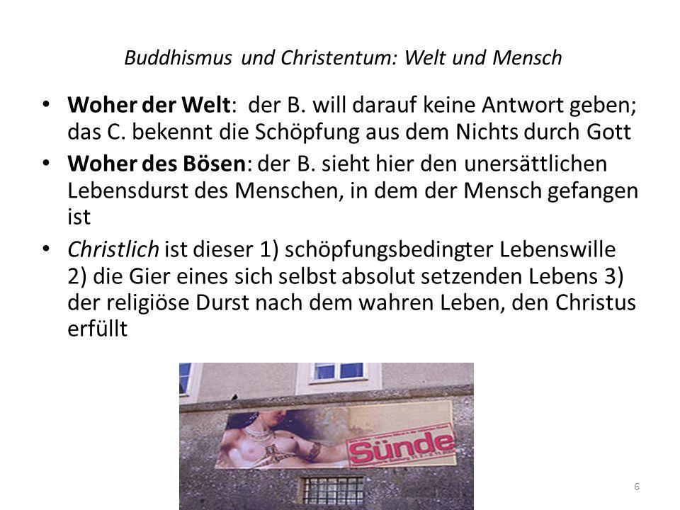 Buddhismus und Christentum: Welt und Mensch Woher der Welt: der B.