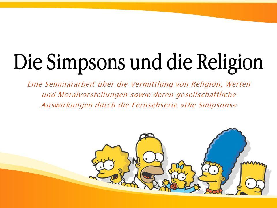 Die Simpsons und die Religion Eine Seminararbeit über die Vermittlung von Religion, Werten und Moralvorstellungen sowie deren gesellschaftliche Auswir