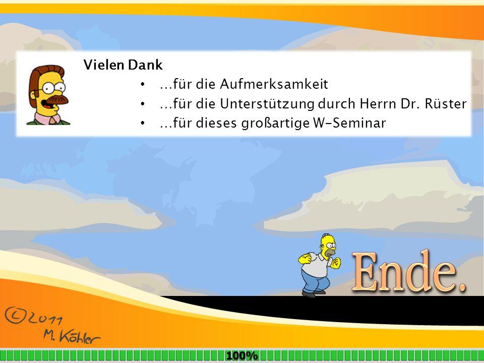 Vielen Dank …für die Aufmerksamkeit …für die Unterstützung durch Herrn Dr. Rüster …für dieses großartige W-Seminar 100%