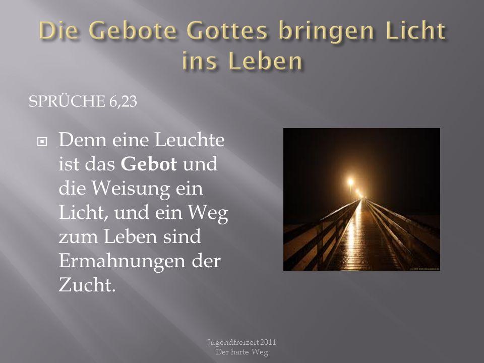 SPRÜCHE 6,23 Denn eine Leuchte ist das Gebot und die Weisung ein Licht, und ein Weg zum Leben sind Ermahnungen der Zucht. Jugendfreizeit 2011 Der hart