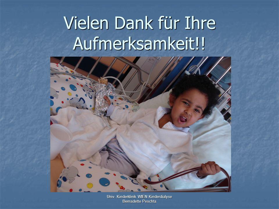 Vielen Dank für Ihre Aufmerksamkeit!! Univ. Kinderklinik WIEN Kinderdialyse Bernadette Peschta