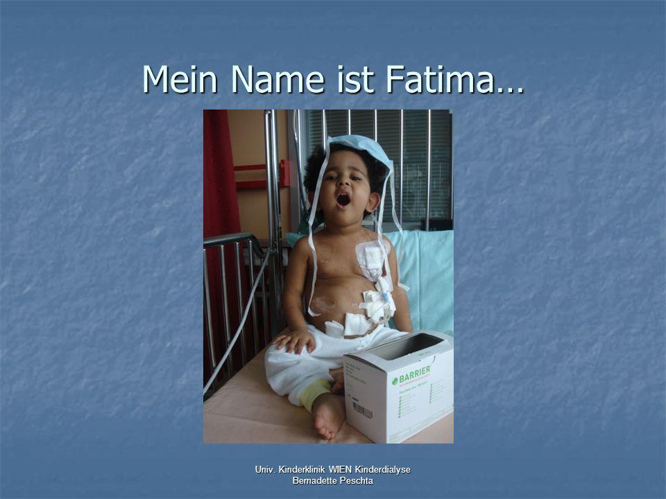Mein Name ist Fatima… Univ. Kinderklinik WIEN Kinderdialyse Bernadette Peschta