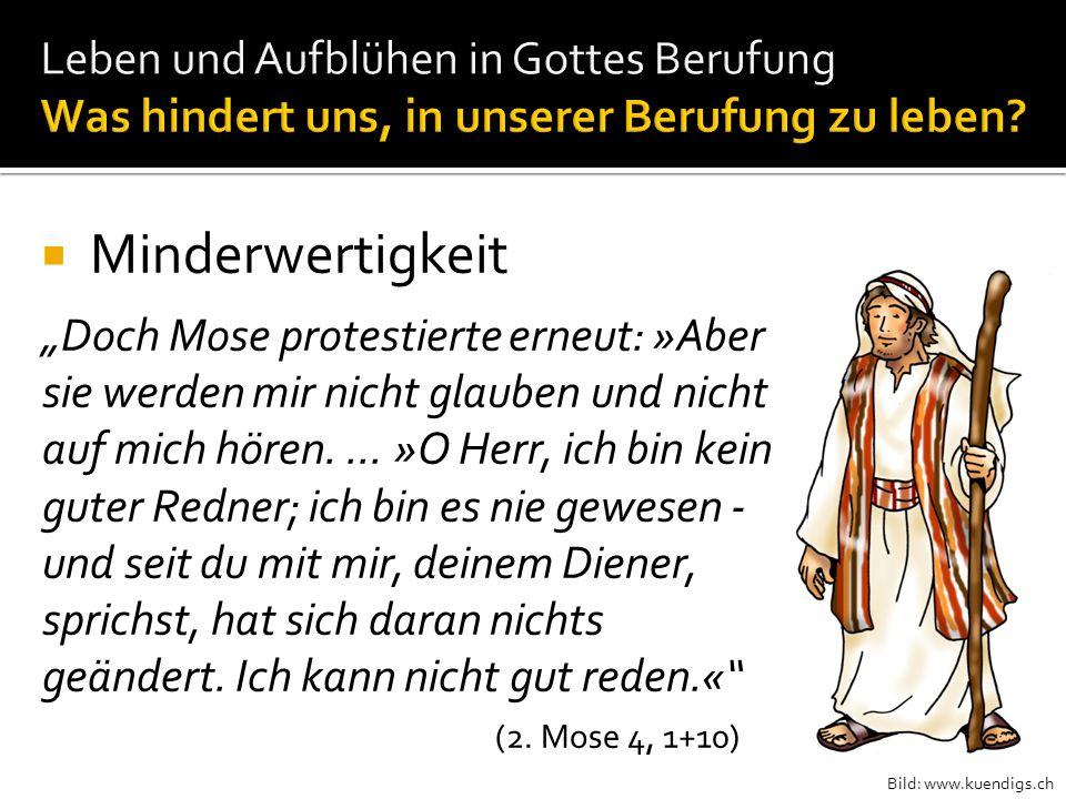 Bild: www.kuendigs.ch Minderwertigkeit Doch Mose protestierte erneut: »Aber sie werden mir nicht glauben und nicht auf mich hören.... »O Herr, ich bin