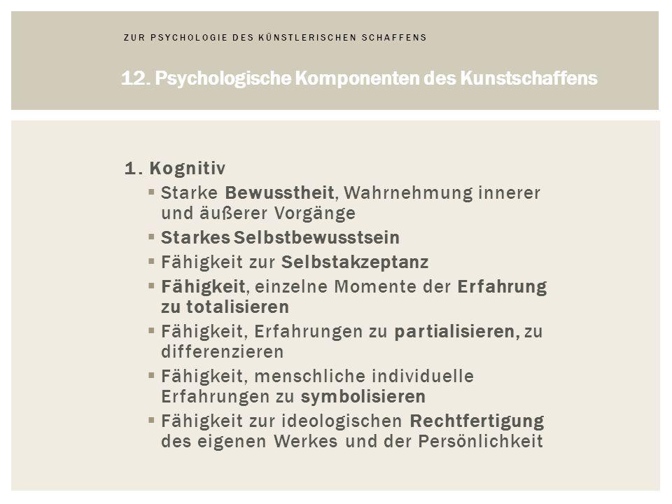 1. Kognitiv Starke Bewusstheit, Wahrnehmung innerer und äußerer Vorgänge Starkes Selbstbewusstsein Fähigkeit zur Selbstakzeptanz Fähigkeit, einzelne M