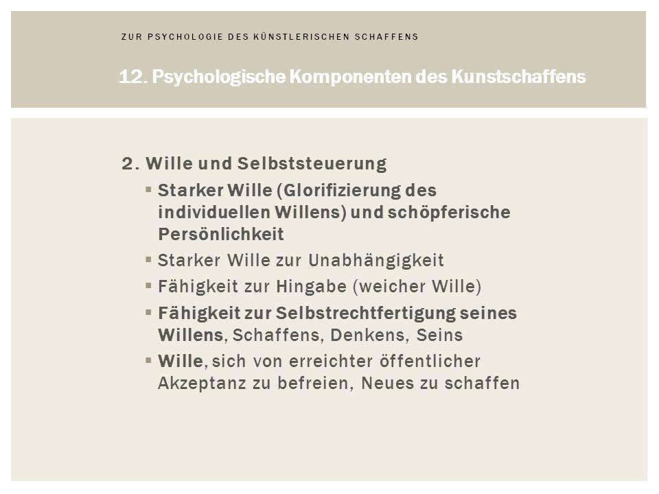 ZUR PSYCHOLOGIE DES KÜNSTLERISCHEN SCHAFFENS 12.Psychologische Komponenten des Kunstschaffens 2.