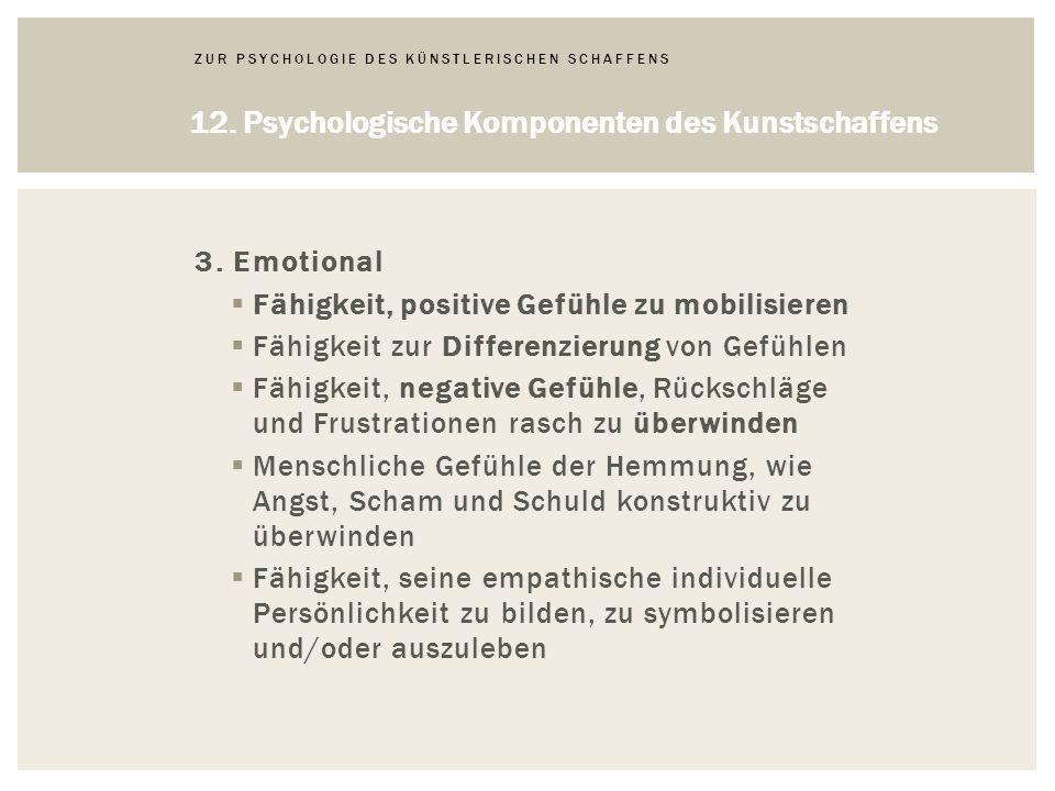 ZUR PSYCHOLOGIE DES KÜNSTLERISCHEN SCHAFFENS 12.Psychologische Komponenten des Kunstschaffens 3.