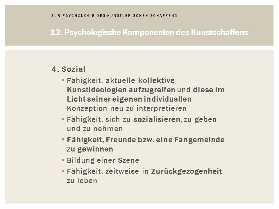 ZUR PSYCHOLOGIE DES KÜNSTLERISCHEN SCHAFFENS 12.Psychologische Komponenten des Kunstschaffens 4.