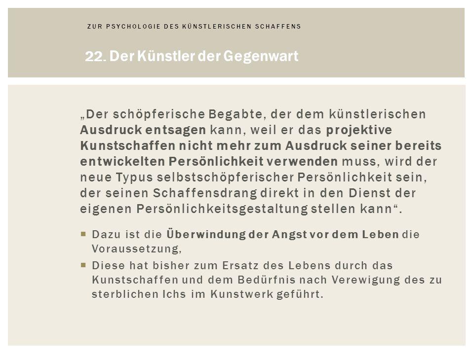 ZUR PSYCHOLOGIE DES KÜNSTLERISCHEN SCHAFFENS 22.