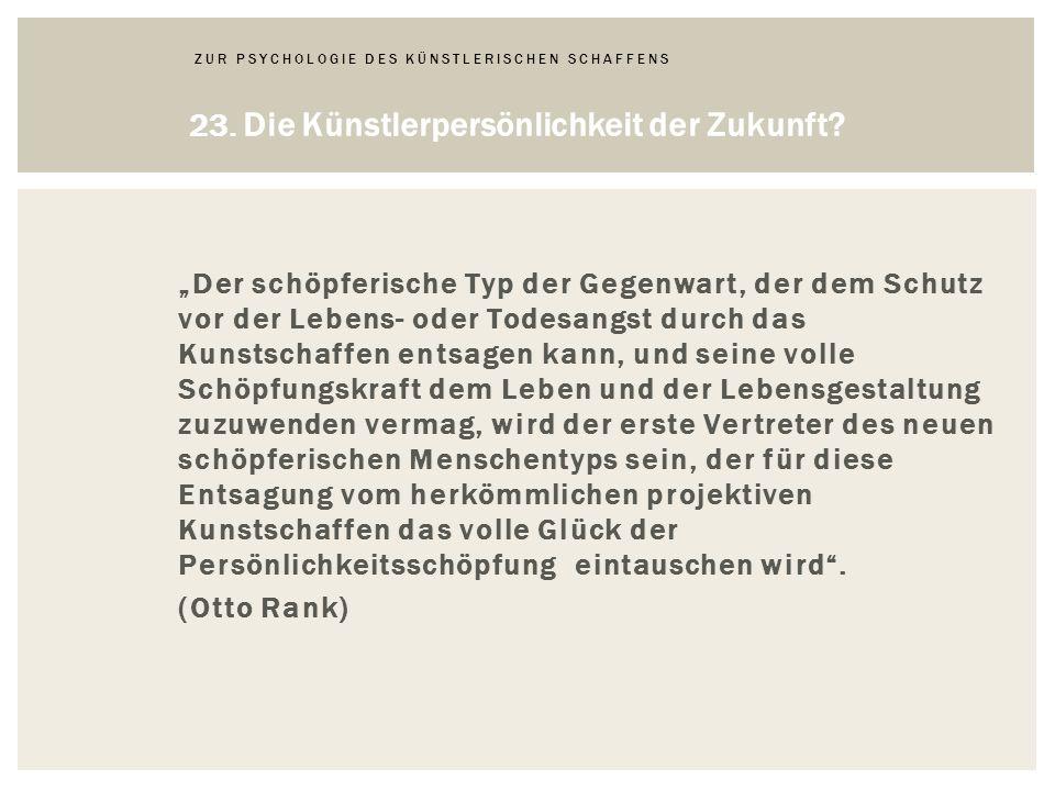 ZUR PSYCHOLOGIE DES KÜNSTLERISCHEN SCHAFFENS 23.Die Künstlerpersönlichkeit der Zukunft.