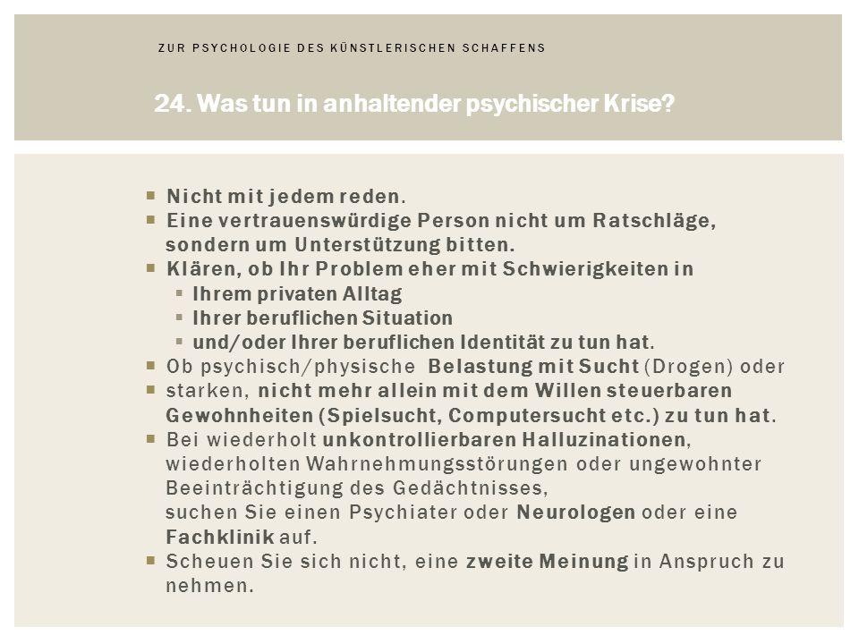 ZUR PSYCHOLOGIE DES KÜNSTLERISCHEN SCHAFFENS 24.Was tun in anhaltender psychischer Krise.