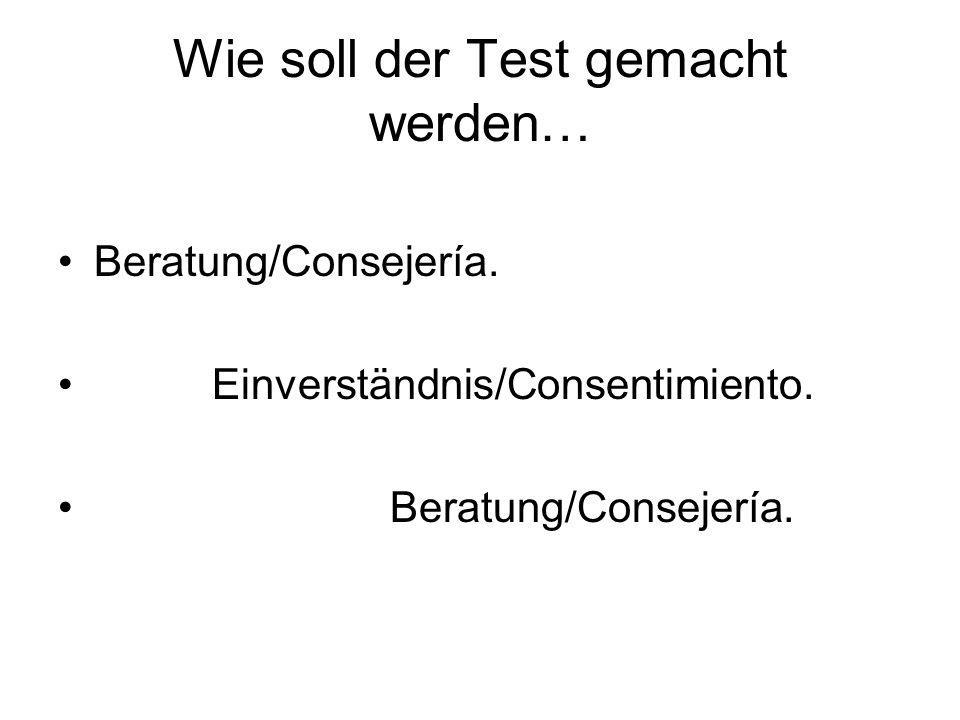 Wie soll der Test gemacht werden… Beratung/Consejería.
