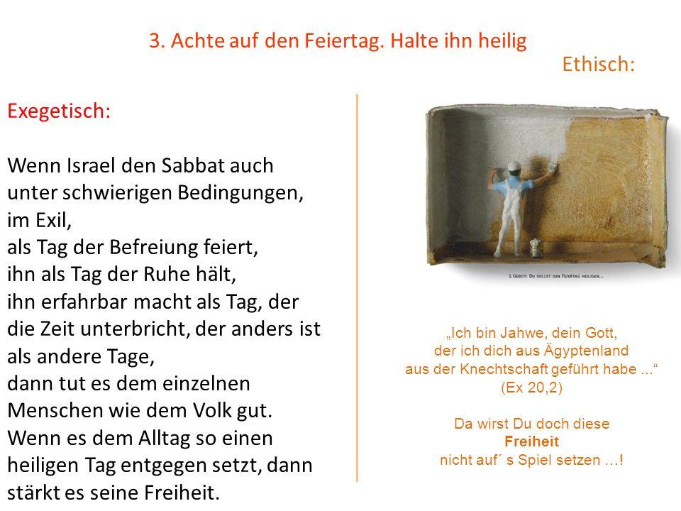 Exegetisch: Wenn Israel den Sabbat auch unter schwierigen Bedingungen, im Exil, als Tag der Befreiung feiert, ihn als Tag der Ruhe hält, ihn erfahrbar