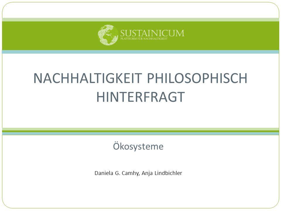 Ökosysteme Daniela G. Camhy, Anja Lindbichler NACHHALTIGKEIT PHILOSOPHISCH HINTERFRAGT