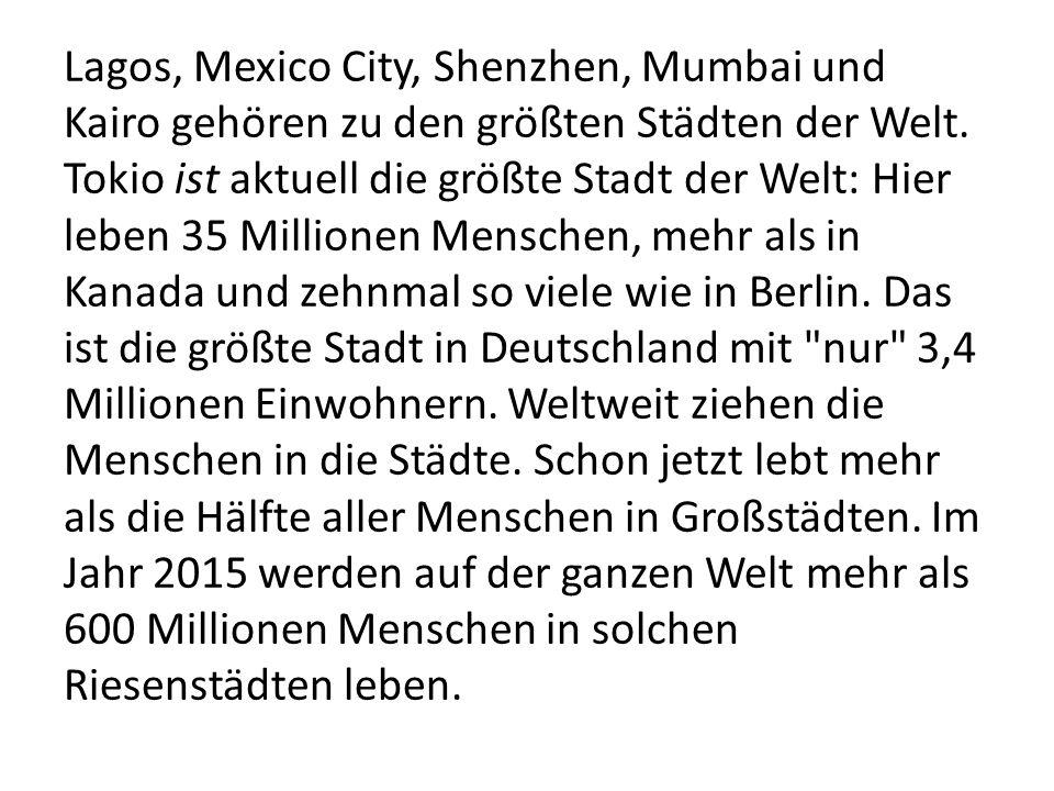 Lagos, Mexico City, Shenzhen, Mumbai und Kairo gehören zu den größten Städten der Welt. Tokio ist aktuell die größte Stadt der Welt: Hier leben 35 Mil