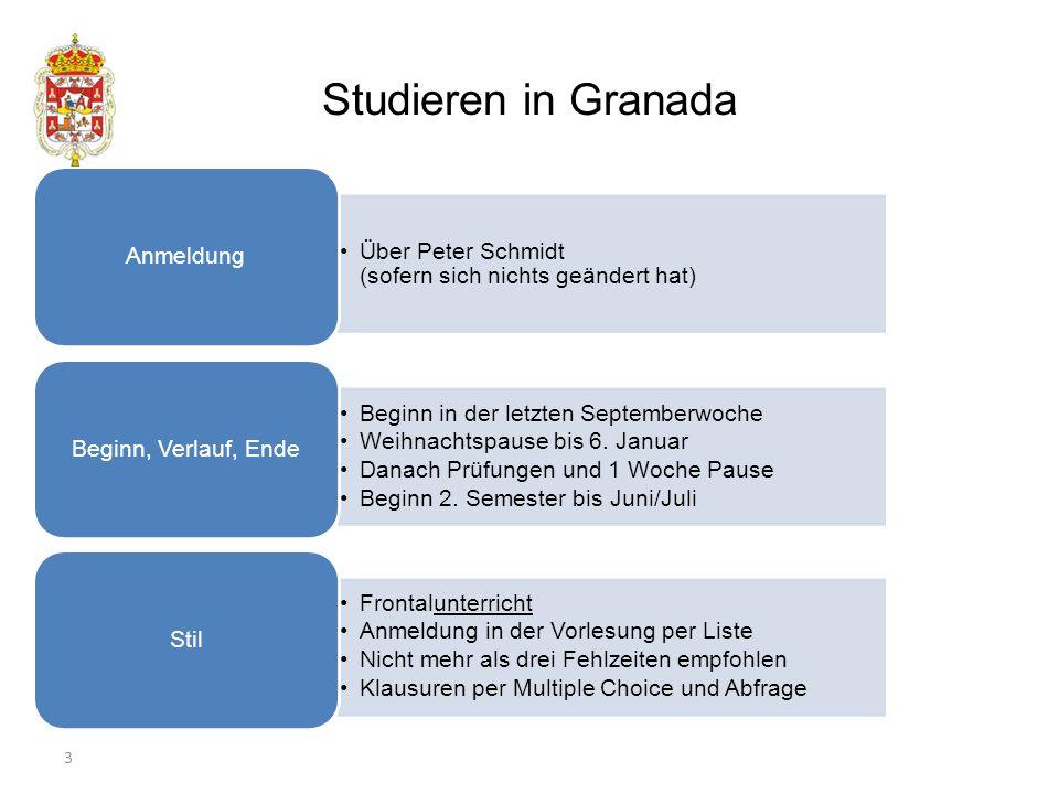 Studieren in Granada 3 Erklärung zu Vorschlägen Über Peter Schmidt (sofern sich nichts geändert hat) Anmeldung Beginn in der letzten Septemberwoche Weihnachtspause bis 6.