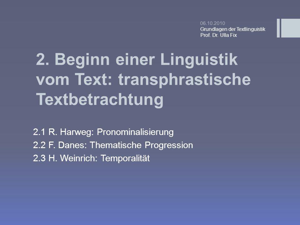 2. Beginn einer Linguistik vom Text: transphrastische Textbetrachtung 2.1 R. Harweg: Pronominalisierung 2.2 F. Danes: Thematische Progression 2.3 H. W