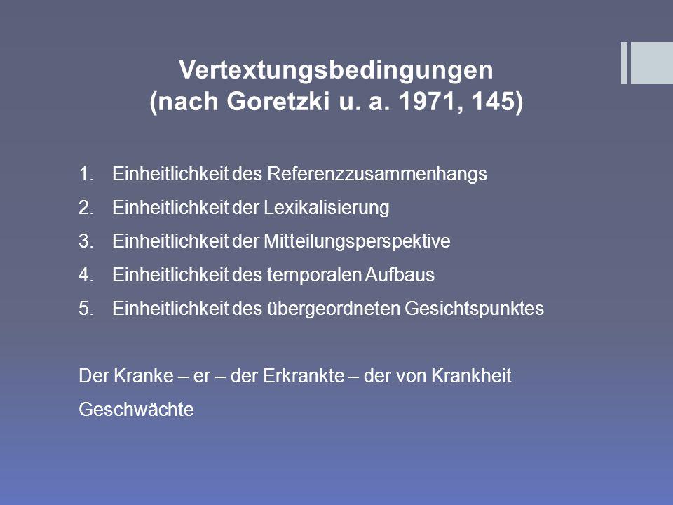Vertextungsbedingungen (nach Goretzki u. a. 1971, 145) 1.Einheitlichkeit des Referenzzusammenhangs 2.Einheitlichkeit der Lexikalisierung 3.Einheitlich