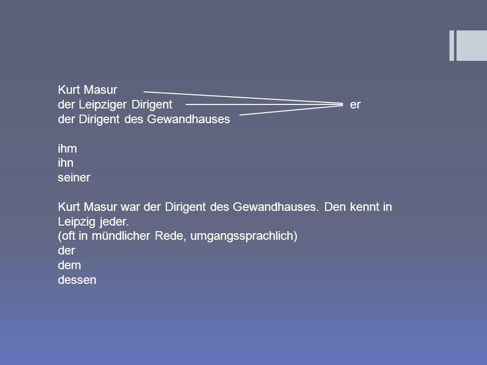 Kurt Masur der Leipziger Dirigenter der Dirigent des Gewandhauses ihm ihn seiner Kurt Masur war der Dirigent des Gewandhauses. Den kennt in Leipzig je