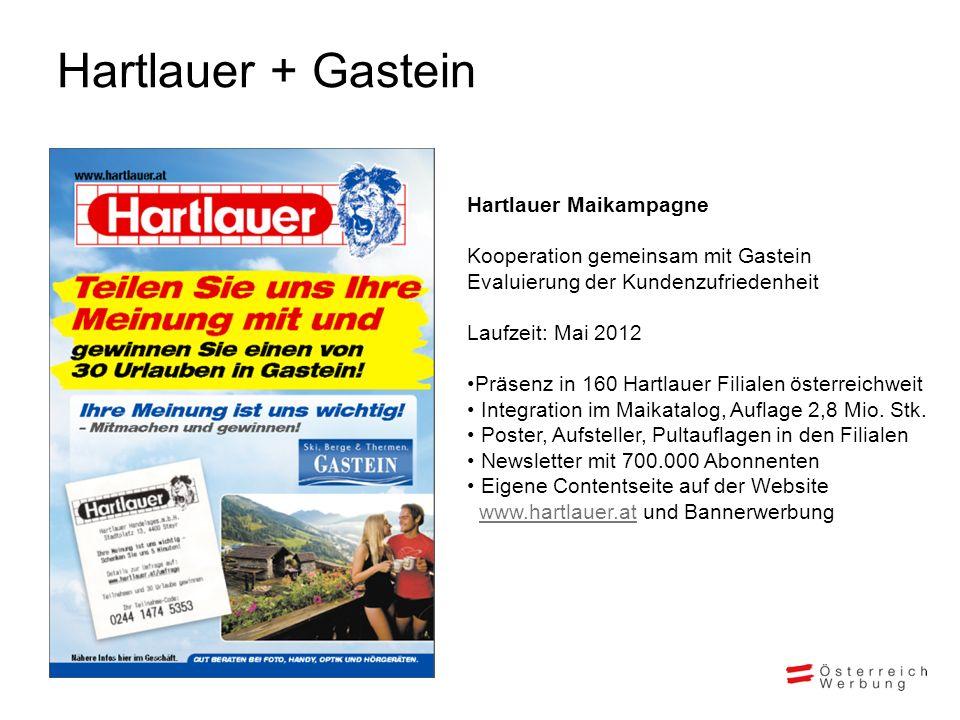 Hartlauer + Gastein Hartlauer Maikampagne Kooperation gemeinsam mit Gastein Evaluierung der Kundenzufriedenheit Laufzeit: Mai 2012 Präsenz in 160 Hartlauer Filialen österreichweit Integration im Maikatalog, Auflage 2,8 Mio.