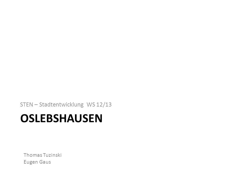 OSLEBSHAUSEN STEN – Stadtentwicklung WS 12/13 Thomas Tuzinski Eugen Gaus