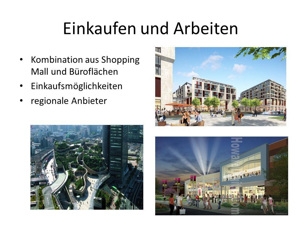 Einkaufen und Arbeiten Kombination aus Shopping Mall und Büroflächen Einkaufsmöglichkeiten regionale Anbieter