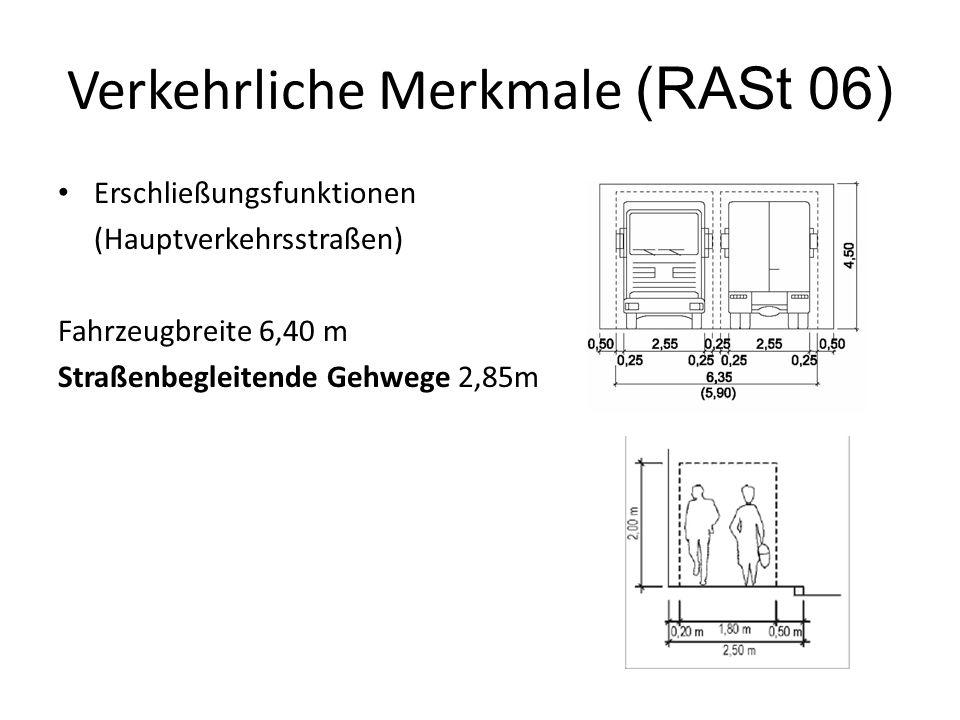 Verkehrliche Merkmale (RASt 06) Erschließungsfunktionen (Hauptverkehrsstraßen) Fahrzeugbreite 6,40 m Straßenbegleitende Gehwege 2,85m
