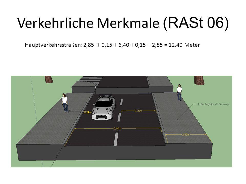 Verkehrliche Merkmale (RASt 06) Hauptverkehrsstraßen: 2,85 + 0,15 + 6,40 + 0,15 + 2,85 = 12,40 Meter