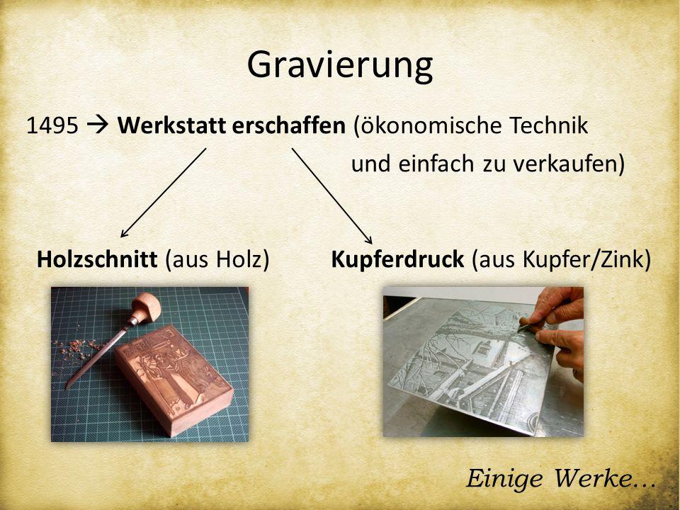 Gravierung 1495 Werkstatt erschaffen (ökonomische Technik und einfach zu verkaufen) Einige Werke… Holzschnitt (aus Holz)Kupferdruck (aus Kupfer/Zink)