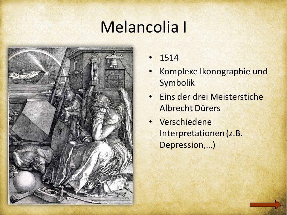 Melancolia I 1514 Komplexe Ikonographie und Symbolik Eins der drei Meisterstiche Albrecht Dürers Verschiedene Interpretationen (z.B. Depression,…)