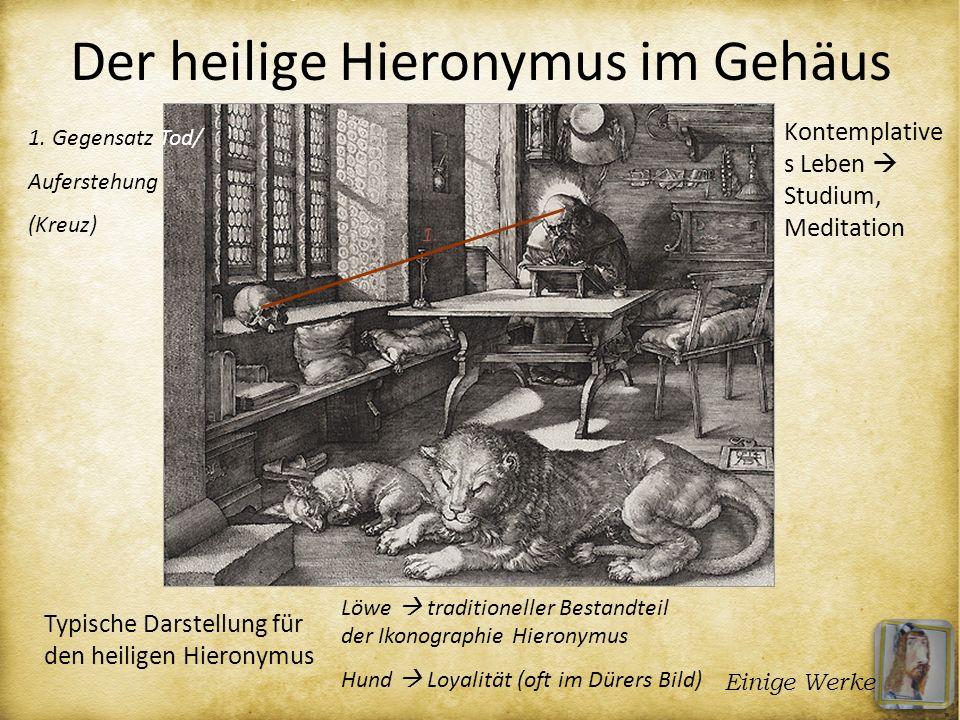 Der heilige Hieronymus im Gehäus 1. Gegensatz Tod/ Auferstehung (Kreuz) 1. Löwe traditioneller Bestandteil der Ikonographie Hieronymus Hund Loyalität