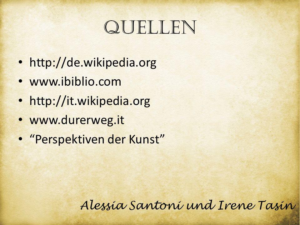 Quellen http://de.wikipedia.org www.ibiblio.com http://it.wikipedia.org www.durerweg.it Perspektiven der Kunst Alessia Santoni und Irene Tasin
