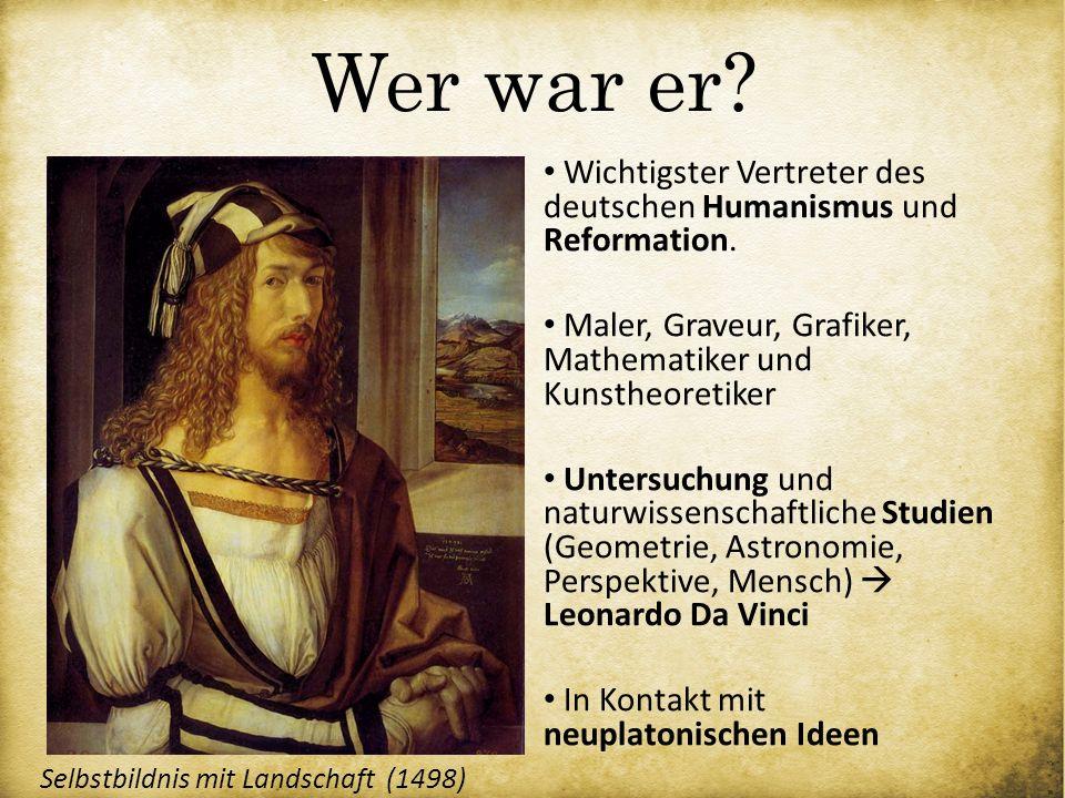 Wer war er? Wichtigster Vertreter des deutschen Humanismus und Reformation. Maler, Graveur, Grafiker, Mathematiker und Kunstheoretiker Untersuchung un