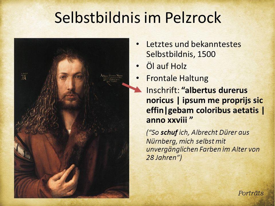 Selbstbildnis im Pelzrock Letztes und bekanntestes Selbstbildnis, 1500 Öl auf Holz Frontale Haltung Inschrift: albertus durerus noricus | ipsum me pro