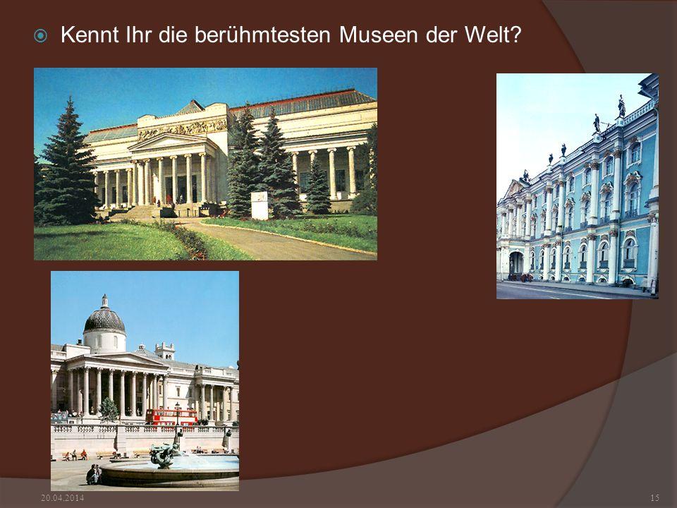 Kennt Ihr die berühmtesten Museen der Welt? 20.04.201415
