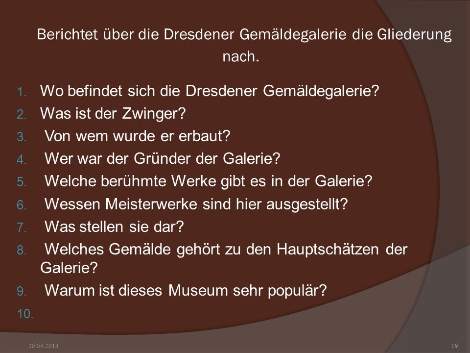 Berichtet über die Dresdener Gemäldegalerie die Gliederung nach. 1. Wo befindet sich die Dresdener Gemäldegalerie? 2. Was ist der Zwinger? 3. Von wem