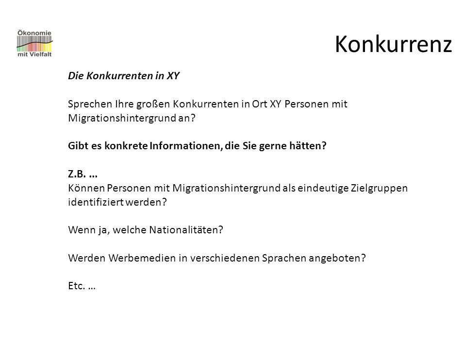 Konkurrenz Die Konkurrenten in XY Sprechen Ihre großen Konkurrenten in Ort XY Personen mit Migrationshintergrund an? Gibt es konkrete Informationen, d